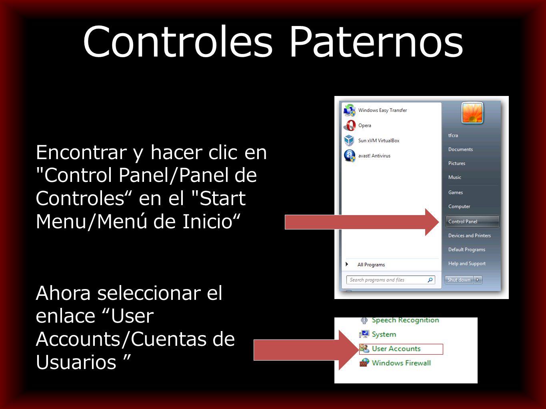 Controles Paternos Encontrar y hacer clic en Control Panel/Panel de Controles en el Start Menu/Menú de Inicio Ahora seleccionar el enlace User Accounts/Cuentas de Usuarios