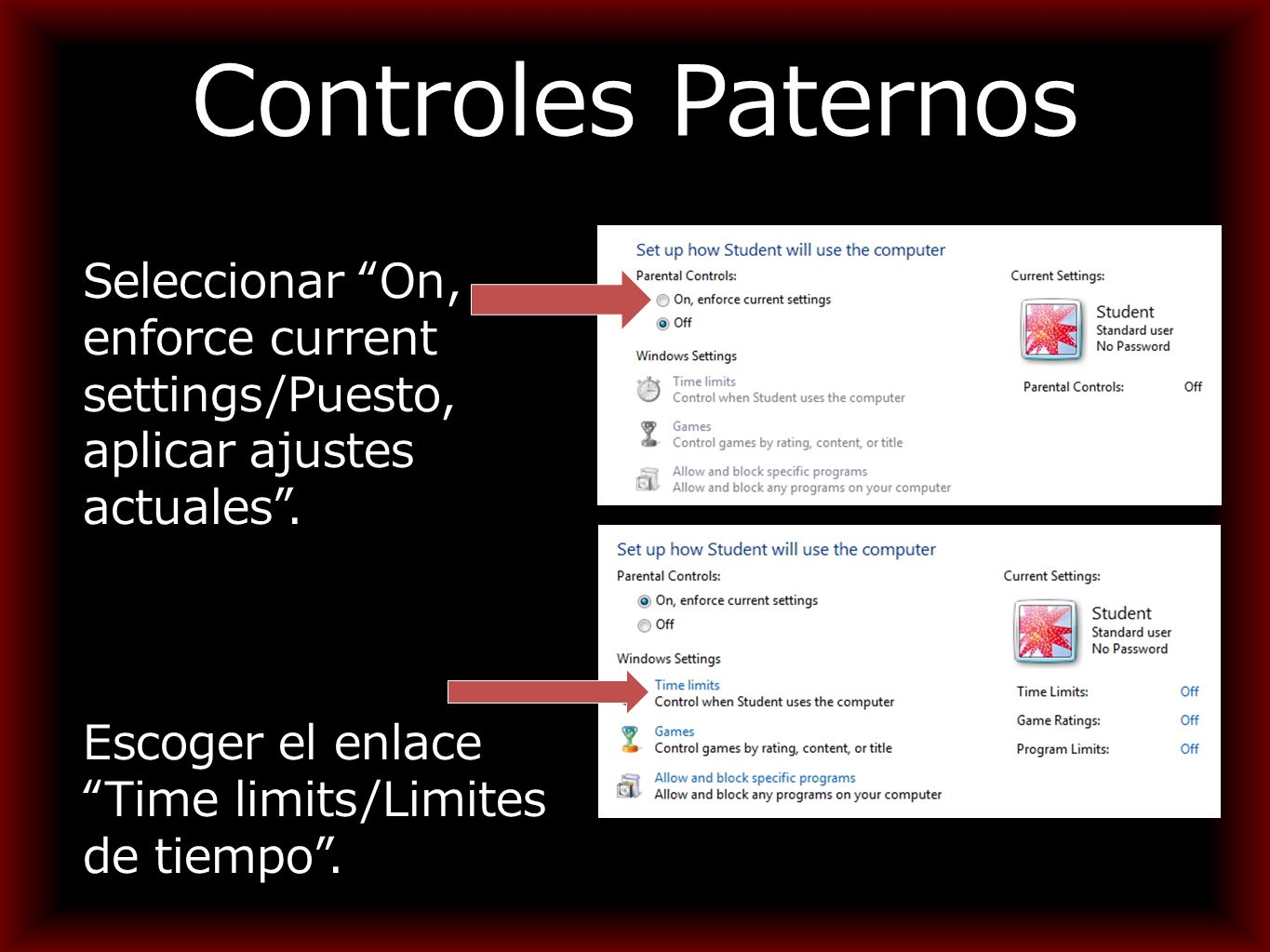 Controles Paternos Seleccionar On, enforce current settings/Puesto, aplicar ajustes actuales .