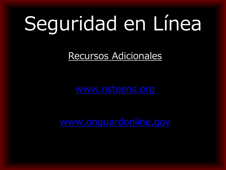 Seguridad en Línea Recursos Adicionales www.nsteens.org www.onguardonline.gov