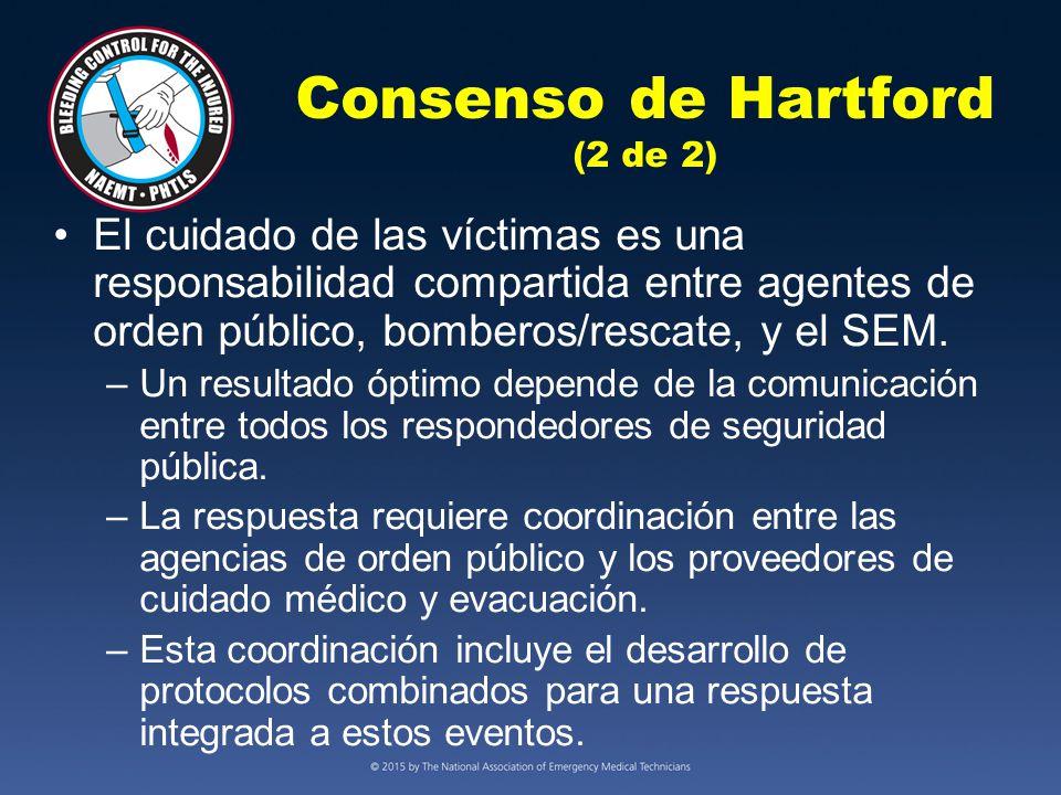 Consenso de Hartford (2 de 2) El cuidado de las víctimas es una responsabilidad compartida entre agentes de orden público, bomberos/rescate, y el SEM.
