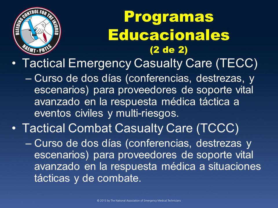 Programas Educacionales (2 de 2) Tactical Emergency Casualty Care (TECC) –Curso de dos días (conferencias, destrezas, y escenarios) para proveedores de soporte vital avanzado en la respuesta médica táctica a eventos civiles y multi-riesgos.