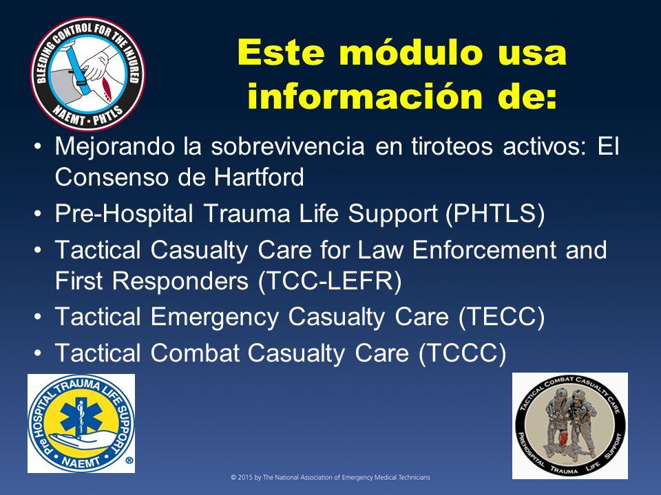 Este módulo usa información de: Mejorando la sobrevivencia en tiroteos activos: El Consenso de Hartford Pre-Hospital Trauma Life Support (PHTLS) Tactical Casualty Care for Law Enforcement and First Responders (TCC-LEFR) Tactical Emergency Casualty Care (TECC) Tactical Combat Casualty Care (TCCC)