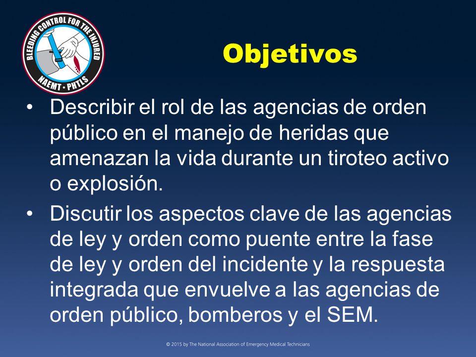 Objetivos Describir el rol de las agencias de orden público en el manejo de heridas que amenazan la vida durante un tiroteo activo o explosión.