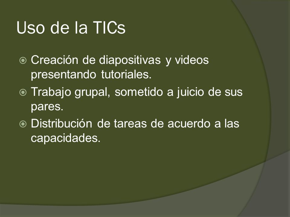 Uso de la TICs  Creación de diapositivas y videos presentando tutoriales.