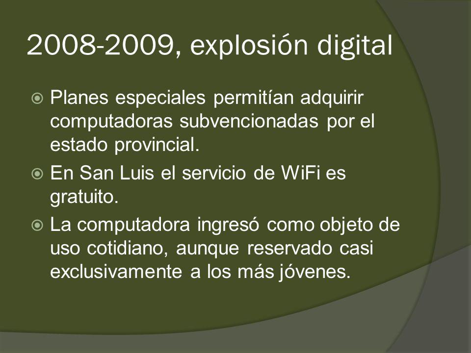 2008-2009, explosión digital  Planes especiales permitían adquirir computadoras subvencionadas por el estado provincial.