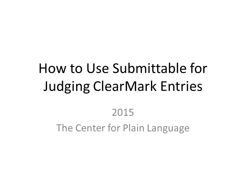 How to Use Submittable for Judging ClearMark Entries 2015 The Center for Plain Language