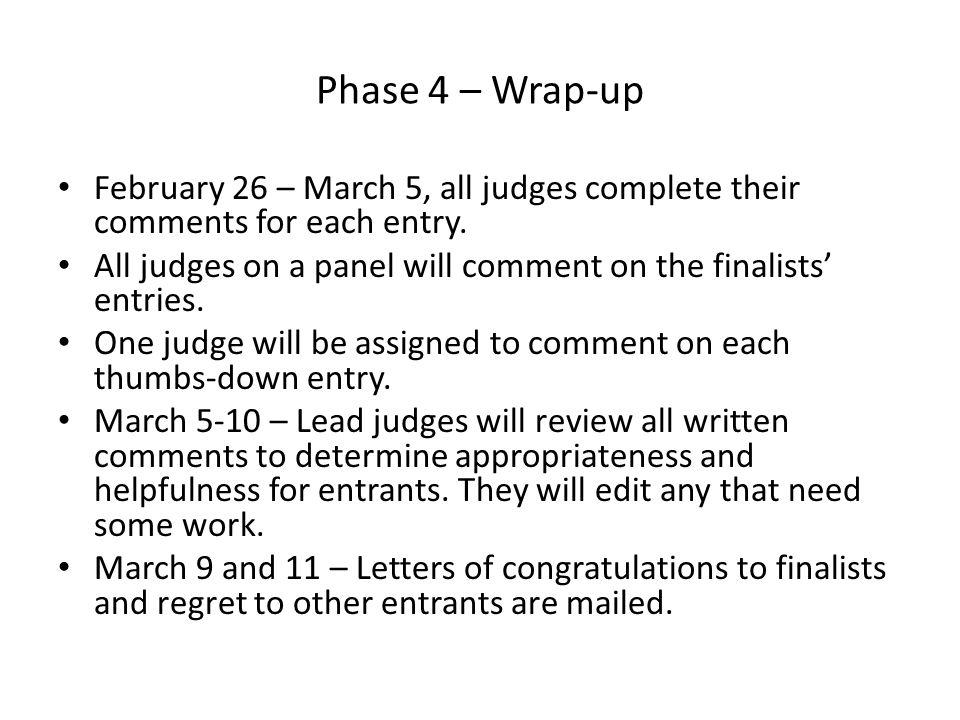 Phase 4 – Wrap-up February 26 – March 5, all judges complete their comments for each entry.