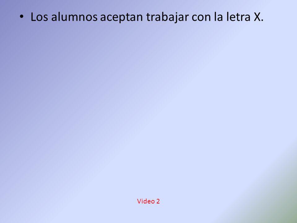 Los alumnos aceptan trabajar con la letra X. Video 2