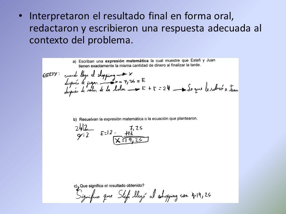 Interpretaron el resultado final en forma oral, redactaron y escribieron una respuesta adecuada al contexto del problema.