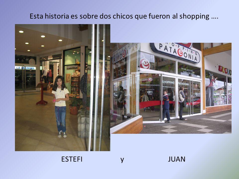 Esta historia es sobre dos chicos que fueron al shopping …. ESTEFIyJUAN