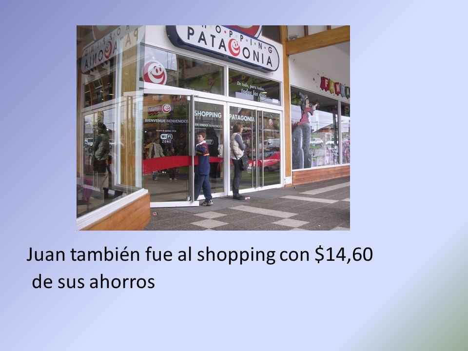 Juan también fue al shopping con $14,60 de sus ahorros