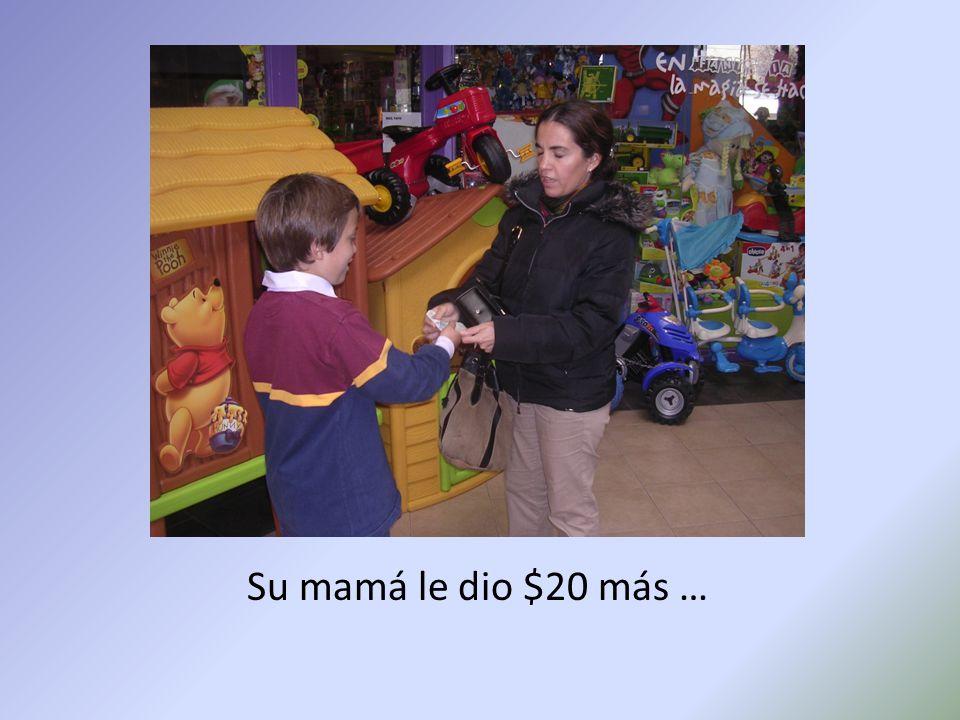Su mamá le dio $20 más …