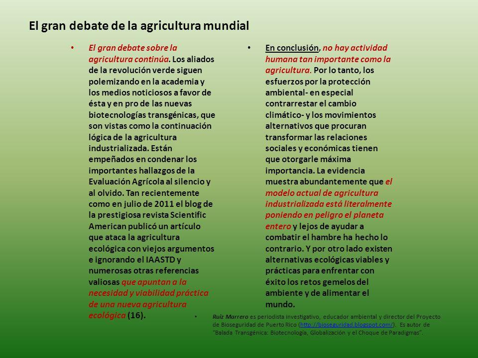 El gran debate de la agricultura mundial En conclusión, no hay actividad humana tan importante como la agricultura.