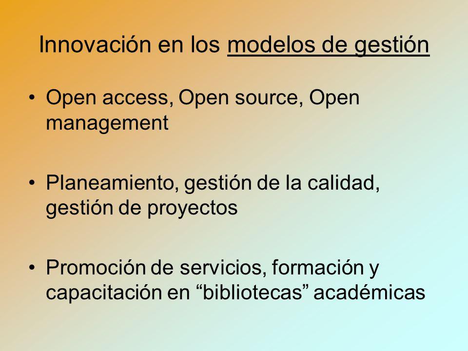 Innovación en los modelos de gestión Open access, Open source, Open management Planeamiento, gestión de la calidad, gestión de proyectos Promoción de servicios, formación y capacitación en bibliotecas académicas