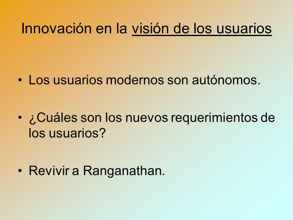 Innovación en la visión de los usuarios Los usuarios modernos son autónomos.