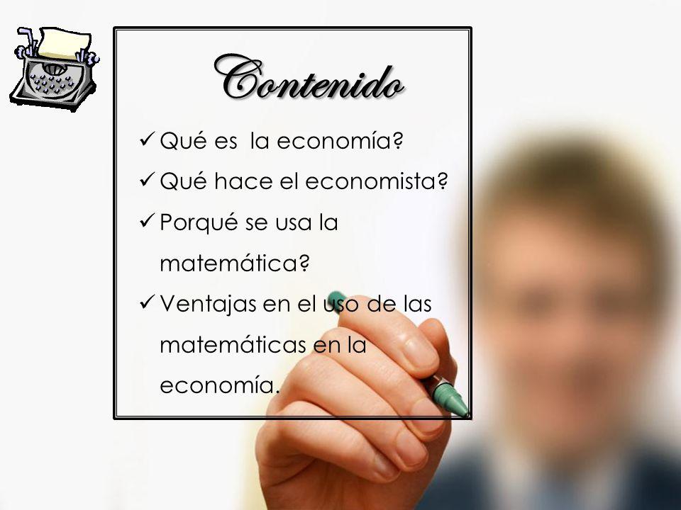 Contenido Qué es la economía. Qué hace el economista.