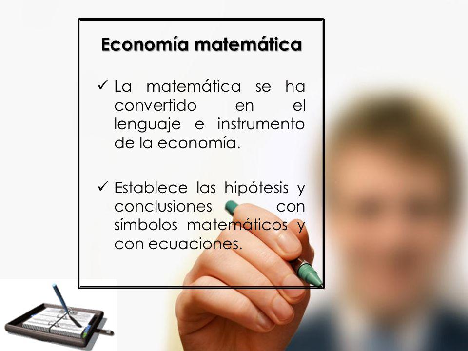 Economía matemática La matemática se ha convertido en el lenguaje e instrumento de la economía.