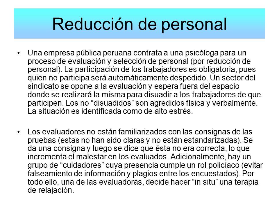 Reducción de personal Una empresa pública peruana contrata a una psicóloga para un proceso de evaluación y selección de personal (por reducción de personal).