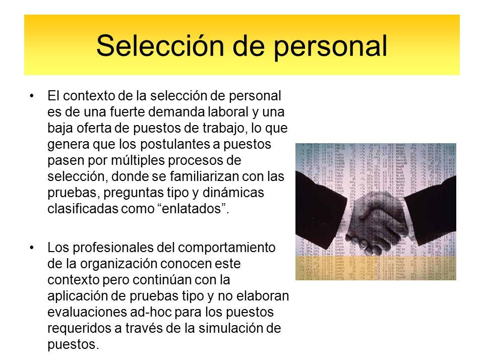 Selección de personal El contexto de la selección de personal es de una fuerte demanda laboral y una baja oferta de puestos de trabajo, lo que genera que los postulantes a puestos pasen por múltiples procesos de selección, donde se familiarizan con las pruebas, preguntas tipo y dinámicas clasificadas como enlatados .