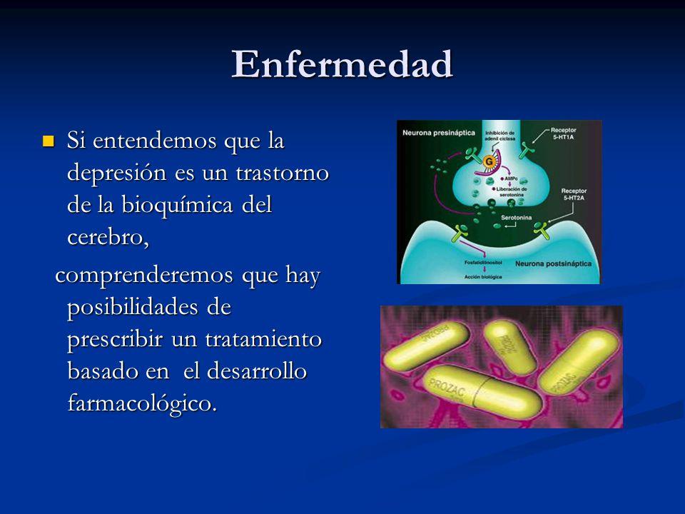 Enfermedad Si entendemos que la depresión es un trastorno de la bioquímica del cerebro, Si entendemos que la depresión es un trastorno de la bioquímica del cerebro, comprenderemos que hay posibilidades de prescribir un tratamiento basado en el desarrollo farmacológico.