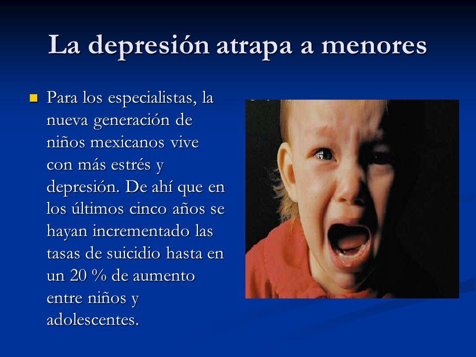 La depresión atrapa a menores Para los especialistas, la nueva generación de niños mexicanos vive con más estrés y depresión.