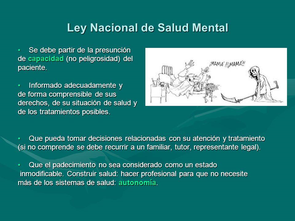 Ley Nacional de Salud Mental Se debe partir de la presunciónSe debe partir de la presunción de capacidad (no peligrosidad) del paciente.
