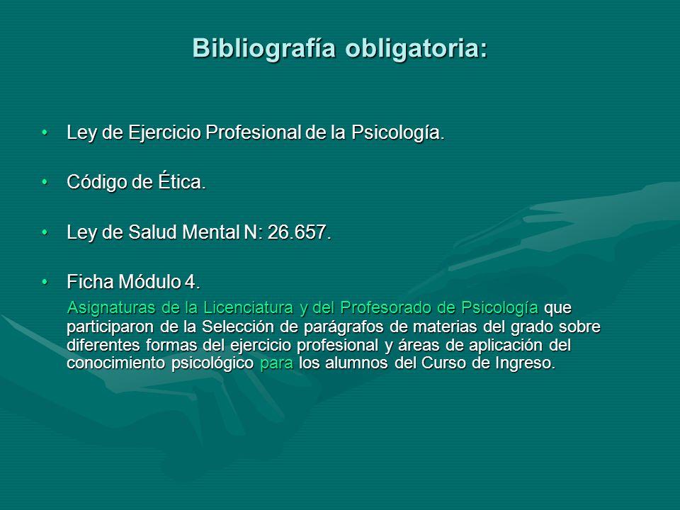 Bibliografía obligatoria: Ley de Ejercicio Profesional de la Psicología.Ley de Ejercicio Profesional de la Psicología.