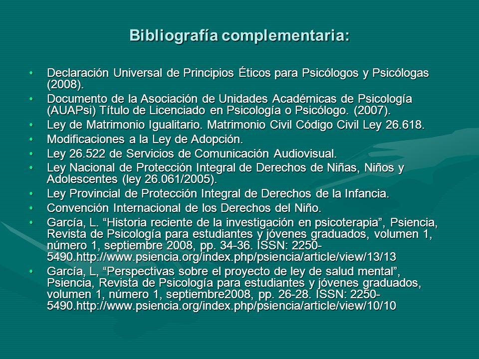 Bibliografía complementaria: Declaración Universal de Principios Éticos para Psicólogos y Psicólogas (2008).Declaración Universal de Principios Éticos para Psicólogos y Psicólogas (2008).