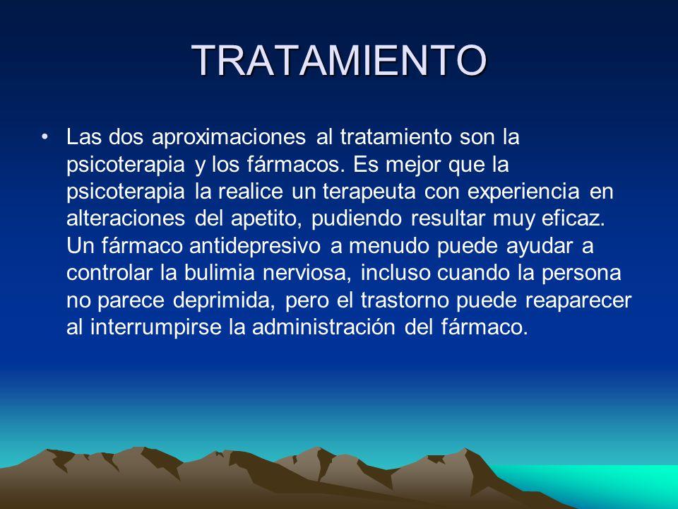 TRATAMIENTO Las dos aproximaciones al tratamiento son la psicoterapia y los fármacos.
