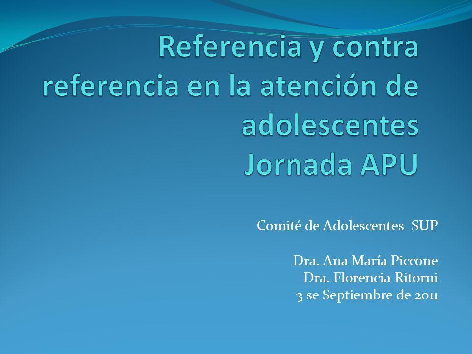 Comité de Adolescentes SUP Dra. Ana María Piccone Dra. Florencia Ritorni 3 se Septiembre de 2011