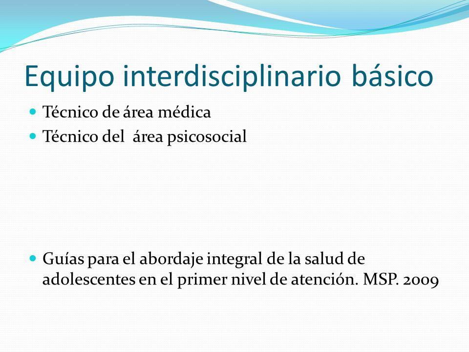 Equipo interdisciplinario básico Técnico de área médica Técnico del área psicosocial Guías para el abordaje integral de la salud de adolescentes en el primer nivel de atención.
