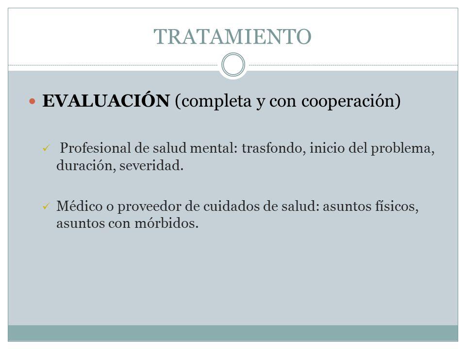 TRATAMIENTO EVALUACIÓN (completa y con cooperación) Profesional de salud mental: trasfondo, inicio del problema, duración, severidad.