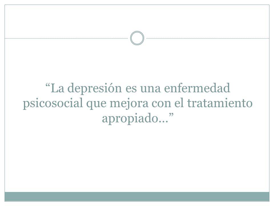 La depresión es una enfermedad psicosocial que mejora con el tratamiento apropiado…
