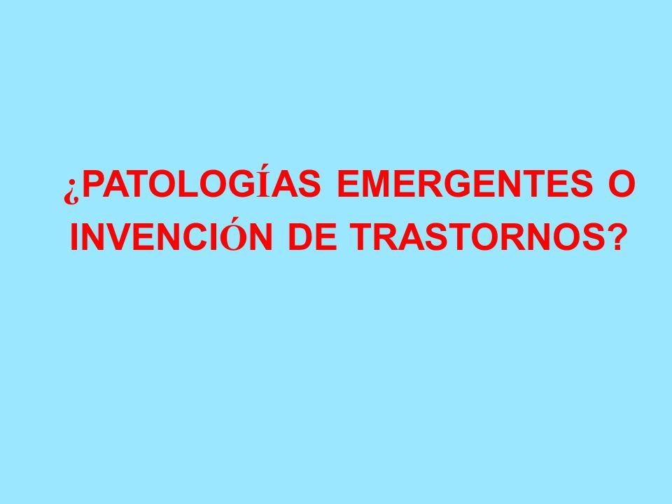 ¿ PATOLOG Í AS EMERGENTES O INVENCI Ó N DE TRASTORNOS