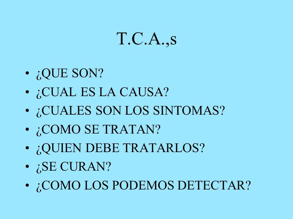 T.C.A.,s ¿QUE SON. ¿CUAL ES LA CAUSA. ¿CUALES SON LOS SINTOMAS.