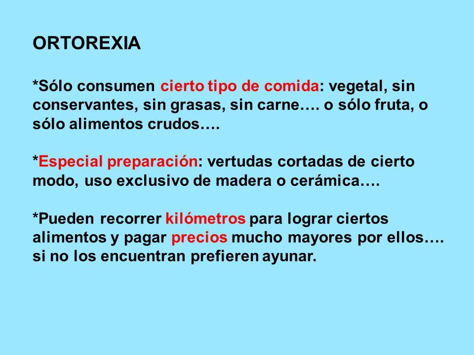 ORTOREXIA *Sólo consumen cierto tipo de comida: vegetal, sin conservantes, sin grasas, sin carne….