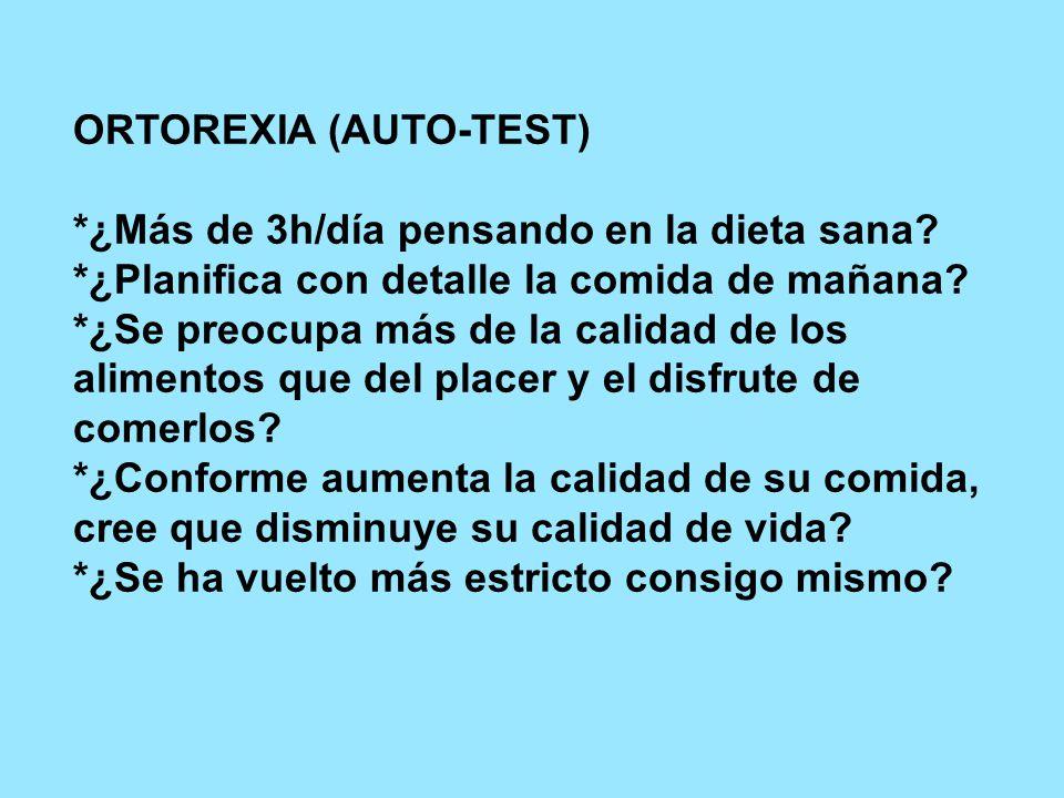 ORTOREXIA (AUTO-TEST) *¿Más de 3h/día pensando en la dieta sana.