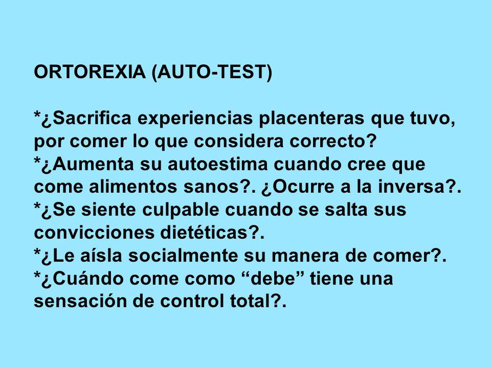 ORTOREXIA (AUTO-TEST) *¿Sacrifica experiencias placenteras que tuvo, por comer lo que considera correcto.