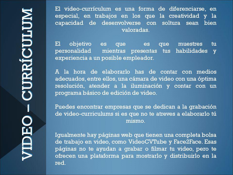 VIDEO – CURRÍCULUM El video-currículum es una forma de diferenciarse, en especial, en trabajos en los que la creatividad y la capacidad de desenvolverse con soltura sean bien valoradas.