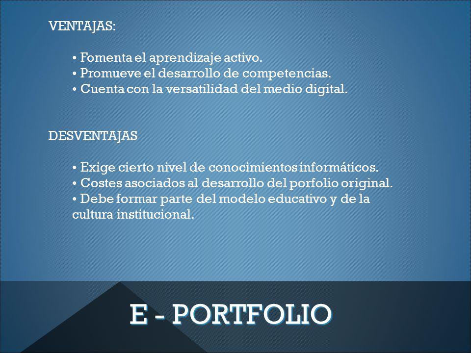 E - PORTFOLIO VENTAJAS: Fomenta el aprendizaje activo.