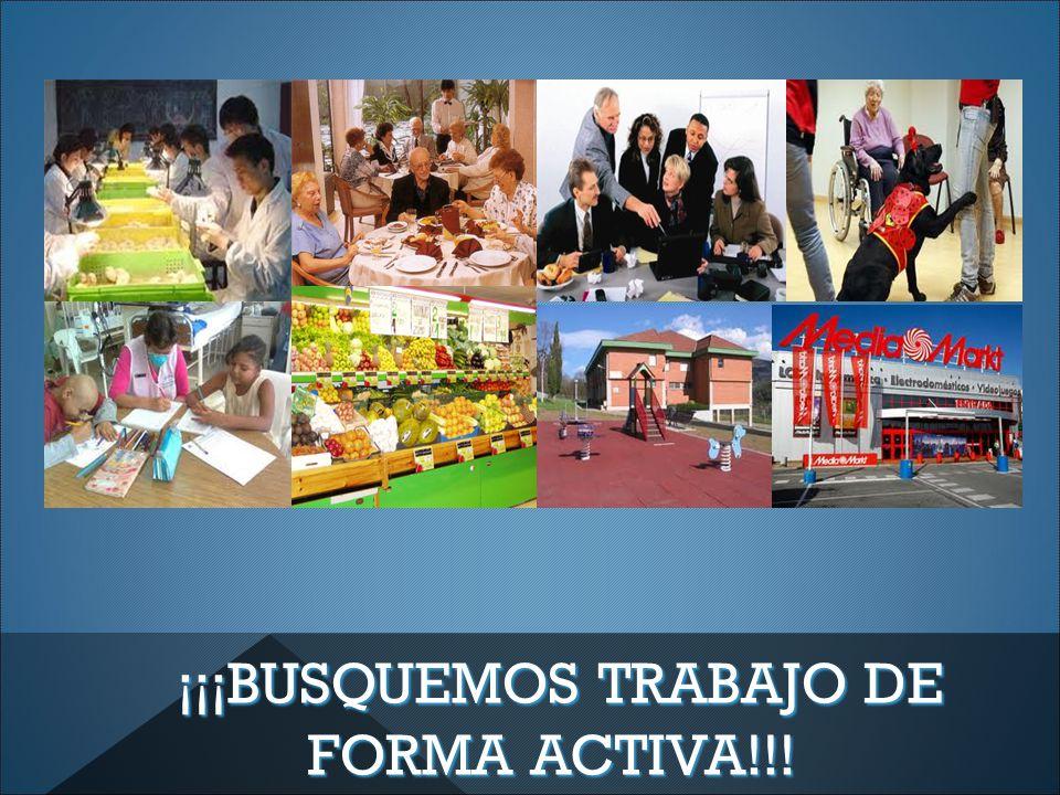 ¡¡¡BUSQUEMOS TRABAJO DE FORMA ACTIVA!!! ¡¡¡BUSQUEMOS TRABAJO DE FORMA ACTIVA!!!