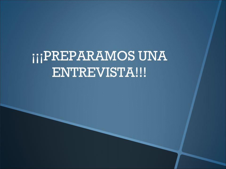 ¡¡¡PREPARAMOS UNA ENTREVISTA!!!