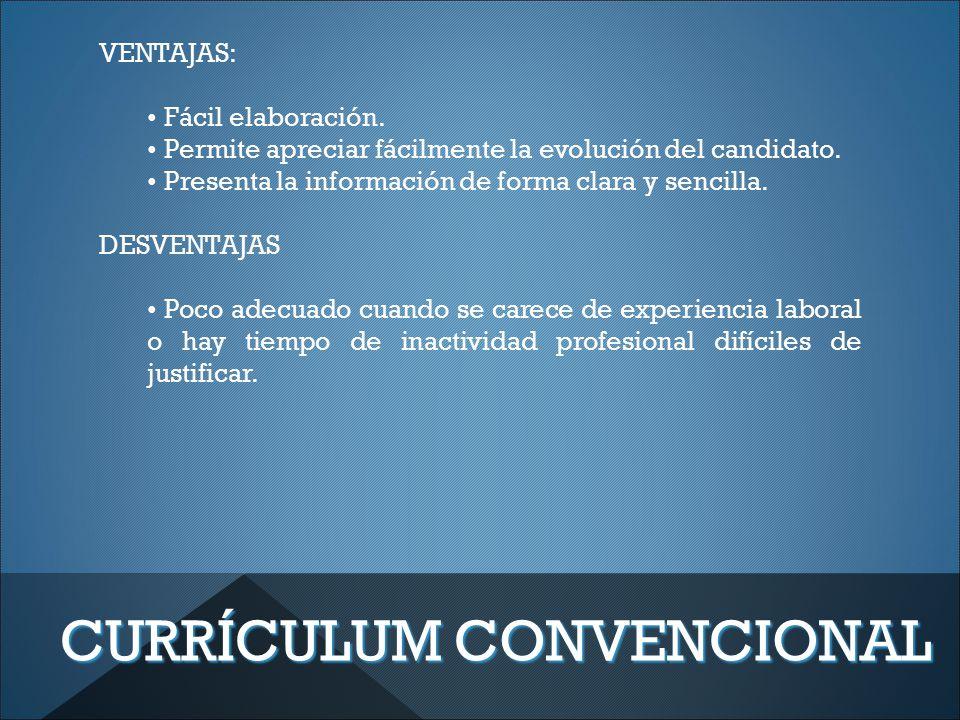 CURRÍCULUM CONVENCIONAL VENTAJAS: Fácil elaboración.