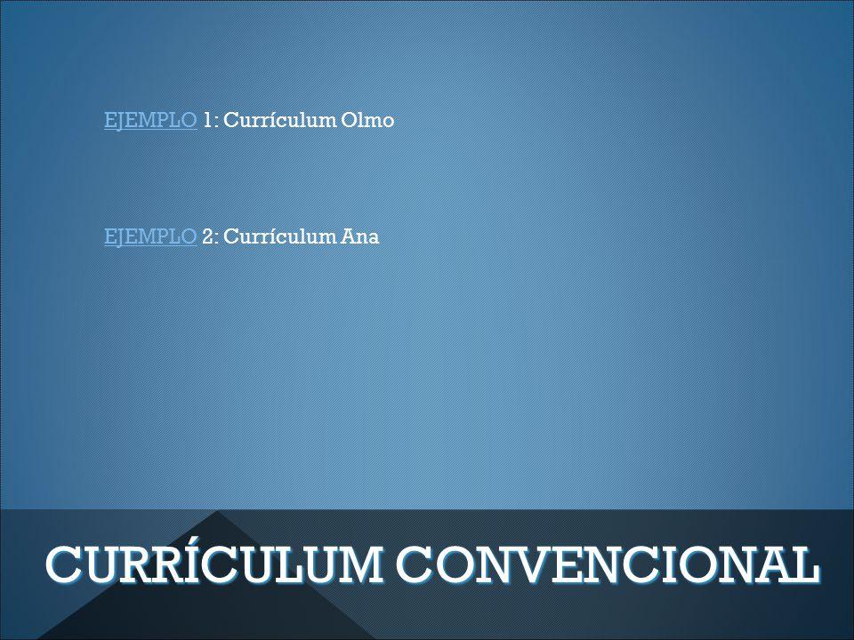 CURRÍCULUM CONVENCIONAL EJEMPLOEJEMPLO 1: Currículum Olmo EJEMPLOEJEMPLO 2: Currículum Ana