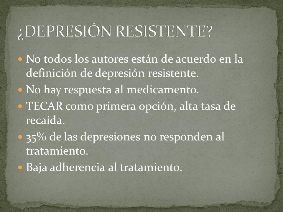 No todos los autores están de acuerdo en la definición de depresión resistente.
