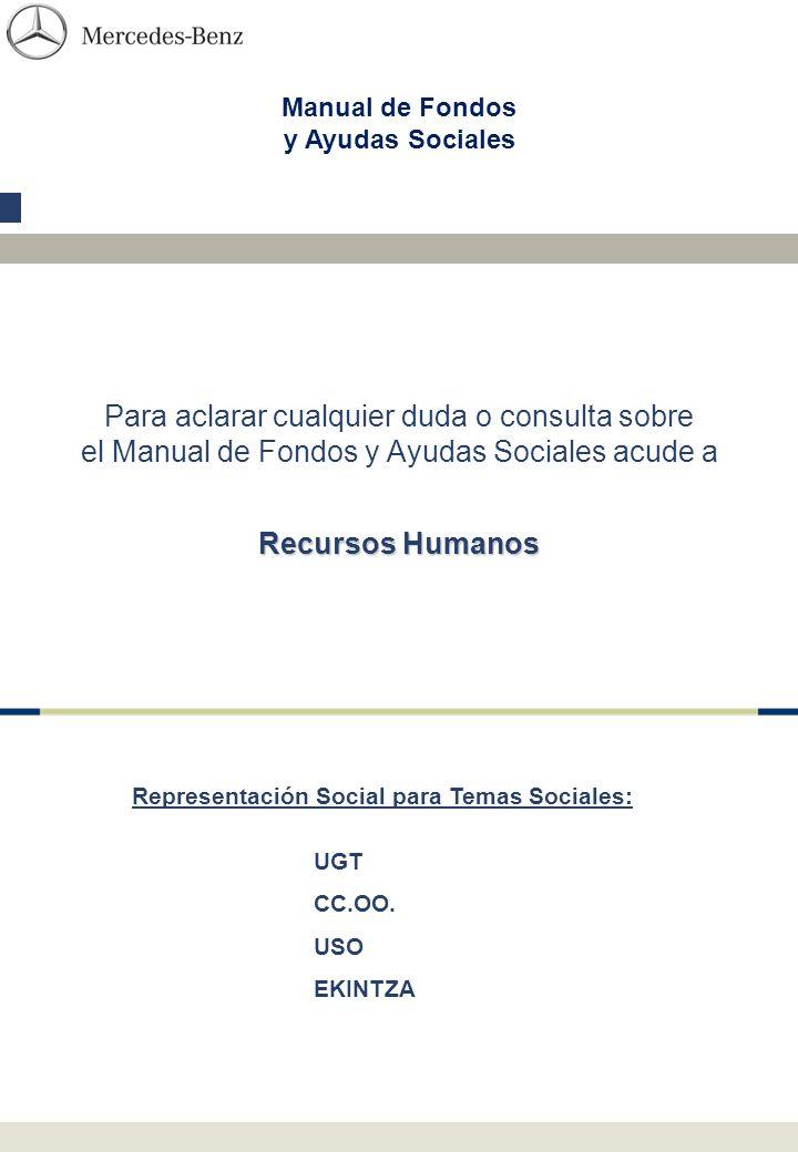Manual de Fondos y Ayudas Sociales Para aclarar cualquier duda o consulta sobre el Manual de Fondos y Ayudas Sociales acude a Recursos Humanos Representación Social para Temas Sociales: UGT CC.OO.