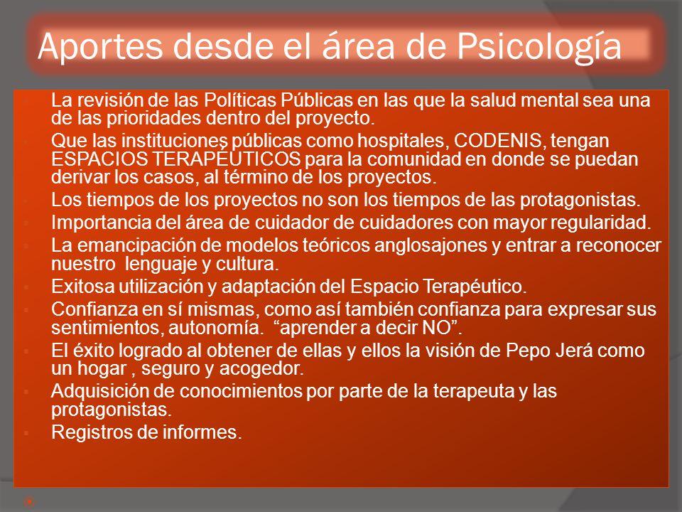 Aportes desde el área de Psicología  La revisión de las Políticas Públicas en las que la salud mental sea una de las prioridades dentro del proyecto.