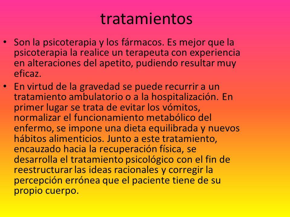 tratamientos Son la psicoterapia y los fármacos.
