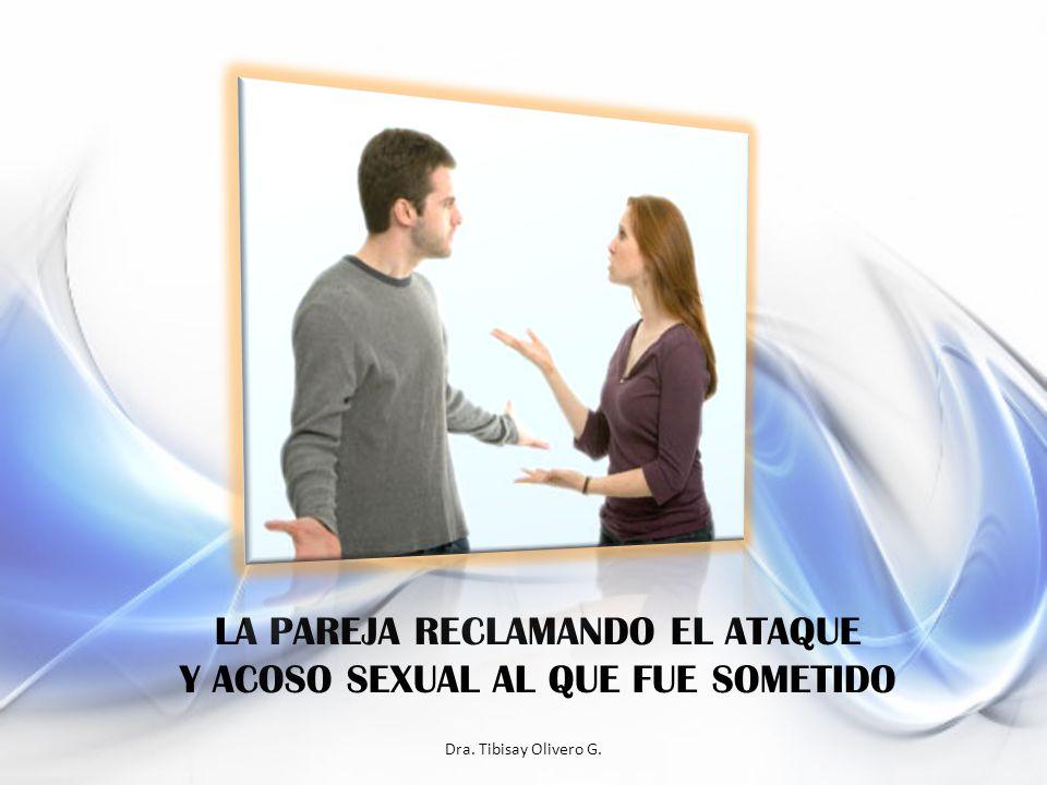 Dra. Tibisay Olivero G. LA PAREJA RECLAMANDO EL ATAQUE Y ACOSO SEXUAL AL QUE FUE SOMETIDO
