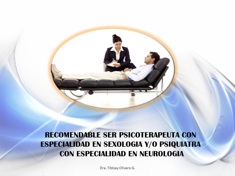 RECOMENDABLE SER PSICOTERAPEUTA CON ESPECIALIDAD EN SEXOLOGIA Y/O PSIQUIATRA CON ESPECIALIDAD EN NEUROLOGIA
